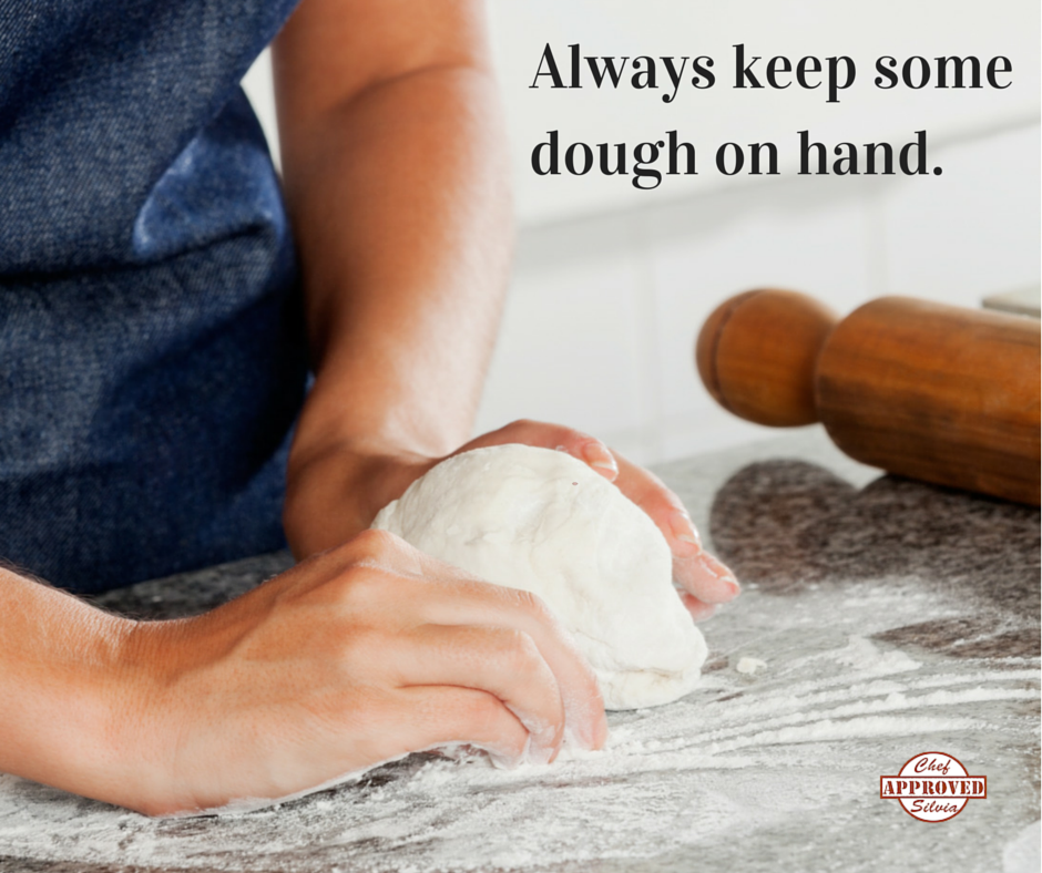 Always keep some dough on hand.